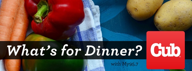 Whats for dinner my 957 and cub foods have teamed up to share dinner recipes with you check back as we post a new recipe every week subscribe to whats for dinner rss feed forumfinder Choice Image